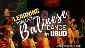 Learn Traditional Balinese Dance in Ubud | Ummi Goes Where?