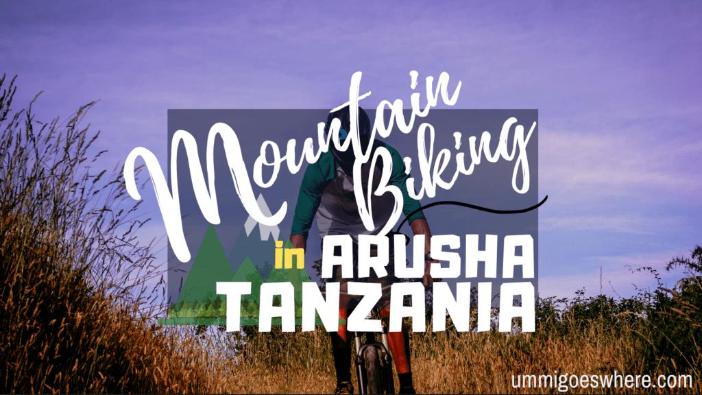 Mountain Biking in Arusha, Tanzania   Ummi Goes Where?