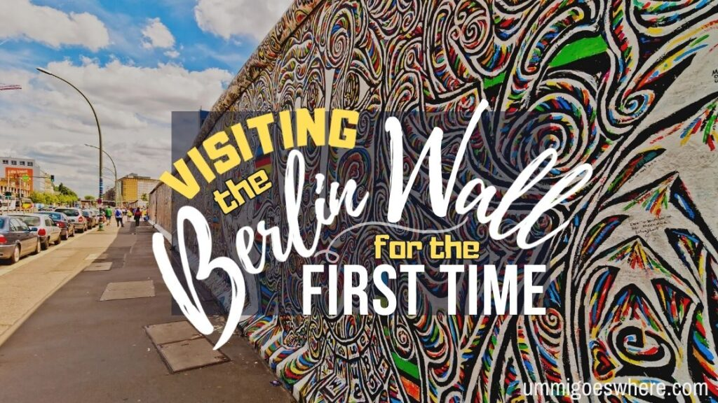 Visiting the Berlin Wall for the First Time