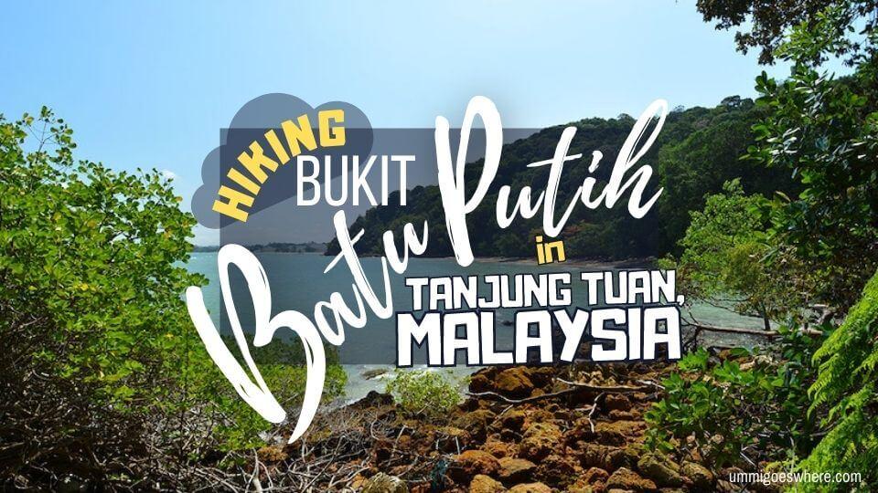 Hiking Bukit Batu Putih, Tanjung Tuan