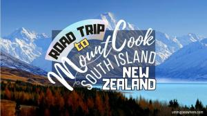 Road Trip to Mount Cook Aoraki South Island New Zealand