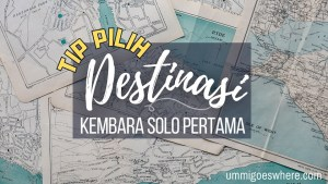 Tip Pilih Destinasi Travel solo pertama