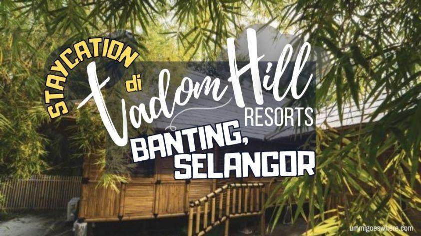 Penginapan Unik di Tadom Hill Resort Banting | Ummi Goes Where?