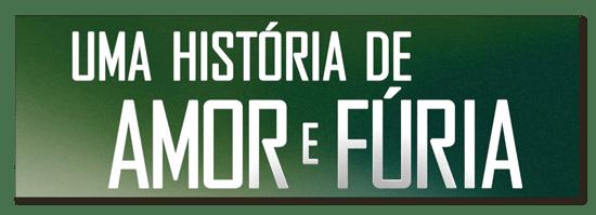 """""""Um História de Amor e Fúria"""", 2013"""