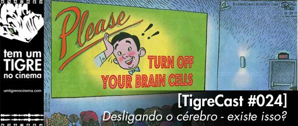 TigreCast 24 - Desligar o cérebro - Existe isso?