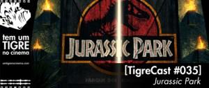 [TigreCast #35] Jurassic Park