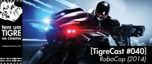 RoboCop (2014)   TigreCast #40