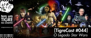 O Legado Star Wars | TigreCast #44