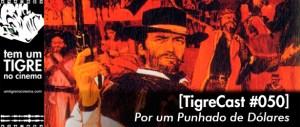 Por um Punhado de Dólares | TigreCast #50 | Podcast