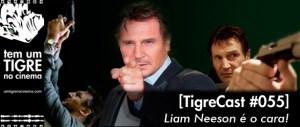 Liam Neeson é o cara! | TigreCast #55 | Podcast