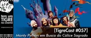 Monty Python em Busca do Cálice Sagrado   TigreCast #57   Podcast