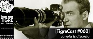 Janela Indiscreta   TigreCast #60   Podcast
