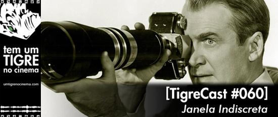 Janela Indiscreta | TigreCast 60