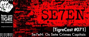 Seven: Os Sete Crimes Capitais | TigreCast #71 | Podcast