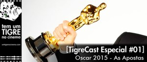 Oscar 2015 - As Apostas | TigreCast Especial #01 | Podcast