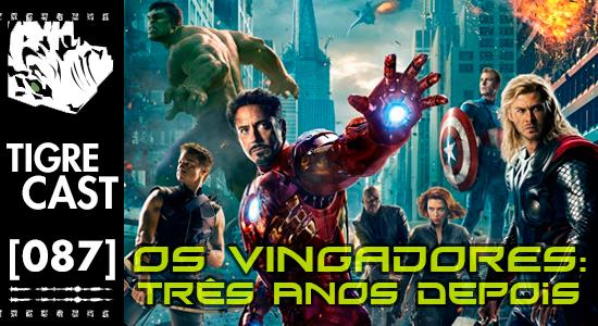 Os Vingadores: três anos depois | TigreCast #87