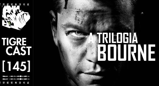 A Trilogia Bourne | TigreCast #145 | Podcast