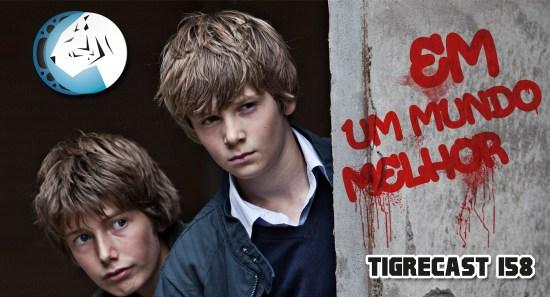 Em um Mundo Melhor | TigreCast #158 | Podcast