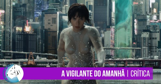 A Vigilante do Amanhã: Ghost in The Shell (Ghost in the Shell) | 2017
