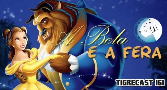 A Bela e a Fera | TigreCast #161