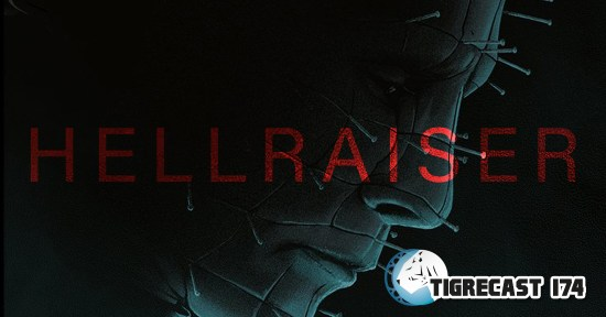 Hellraiser | Tigrecast #174 | Podcast