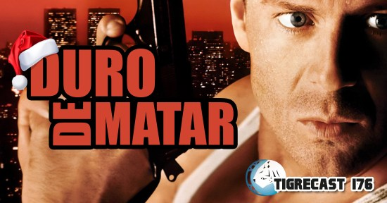 Duro de Matar | TigreCast #176