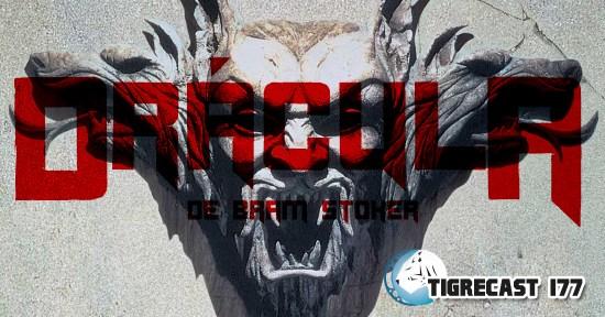 Drácula de Bram Stoker | TigreCast #177 | Podcast