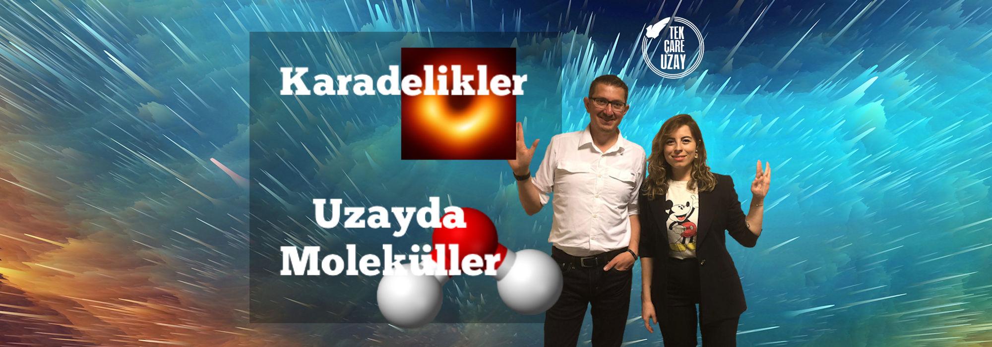 Tek Çare Uzay | Karadelikler nasıl oluşur, Uzayda Moleküller nasıl gözlenir