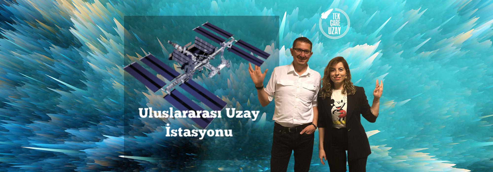 Tek Çare Uzay | Uluslararası Uzay İstasyonu