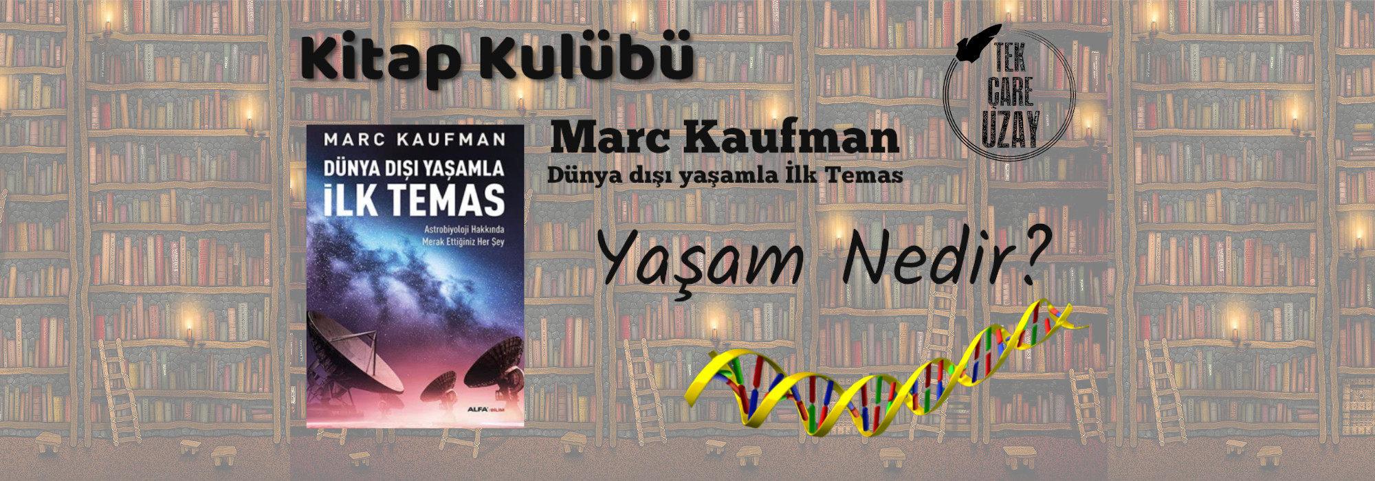 Tek Çare Uzay | Kitap Kulübü – Marc Kaufman: Dünya Dışı Yaşamla İlk Temas (Yaşam Nedir?)