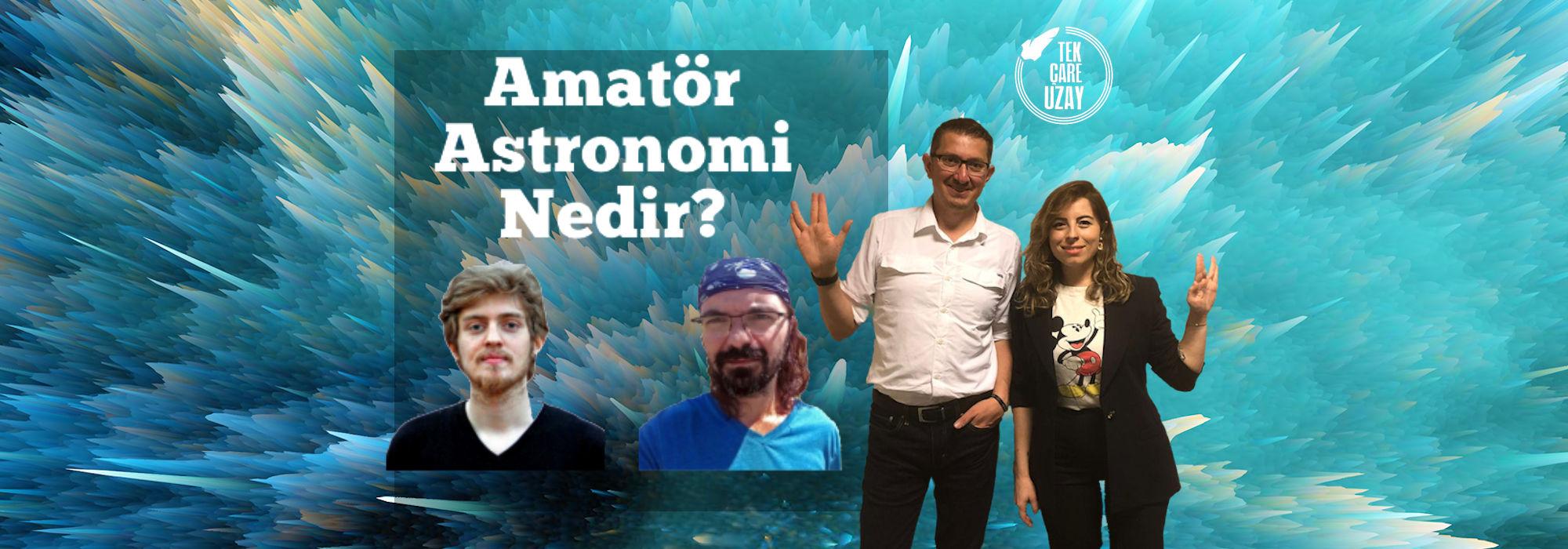 Tek Çare Uzay | Astronominin bir dalı Amatör Astronomi nedir? Konuklar: Zafer Emecan & Kemal Cihat Toprakçı