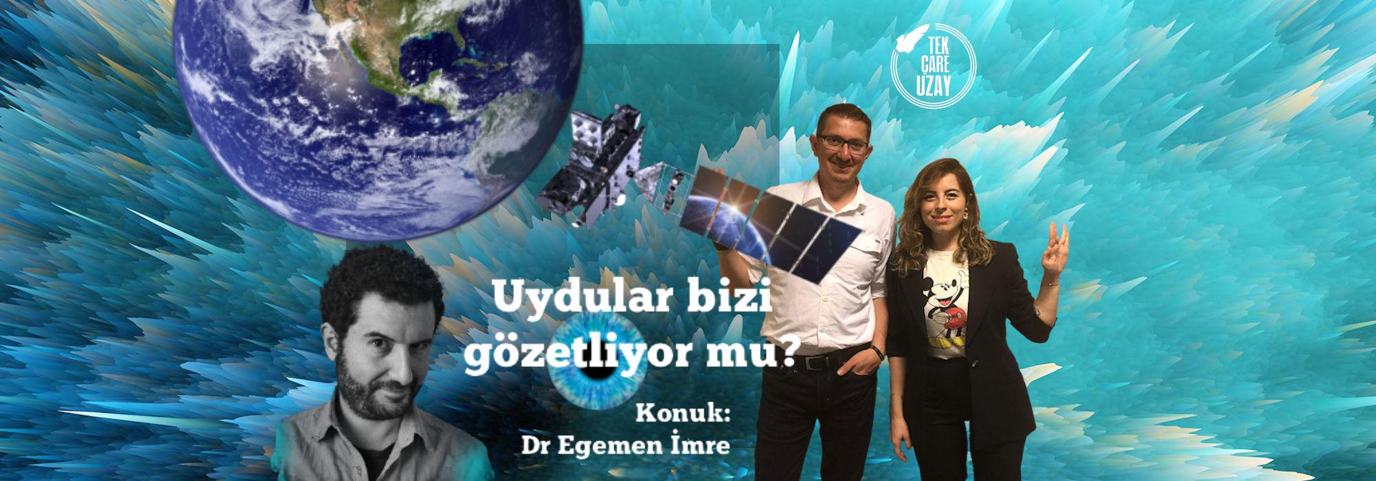 Biri bizi gözetliyor mu? Uzaktan Algılama Uyduları, Konuk: Dr. Egemen İmre