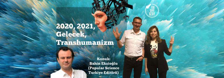 Mutlu Yıllar! 2020, gelecek ve transhumanizm muhabbeti | Konuk: Şahin Ekşioğlu (Popular Science TR)