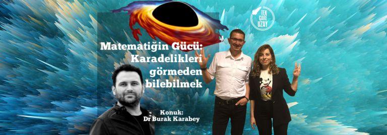Matematiğin Gücü: Karadelikleri görmeden bilmek, Konuk: Dr Burak Karabey (9 Eylül Üni)