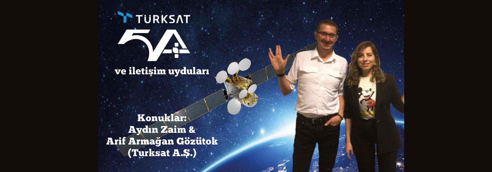 Turksat 5A ve iletişim uyduları, Konuklar: Aydın Zaim ve Arif Armağan Gözütok (Turksat A.Ş.)