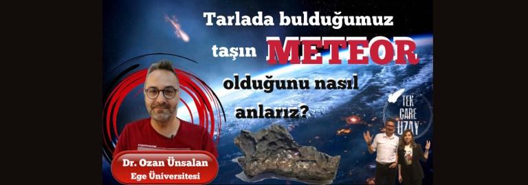 Tarlada bulduğunuz taşın Meteorit olduğunu nasıl anlarsınız?