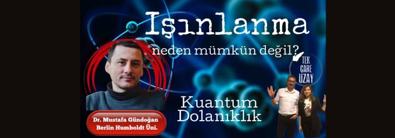 Işınlanma mümkün mü? Kuantum Dolanıklık, Dr Mustafa Gündoğan (Berlin Humboldt Uni)
