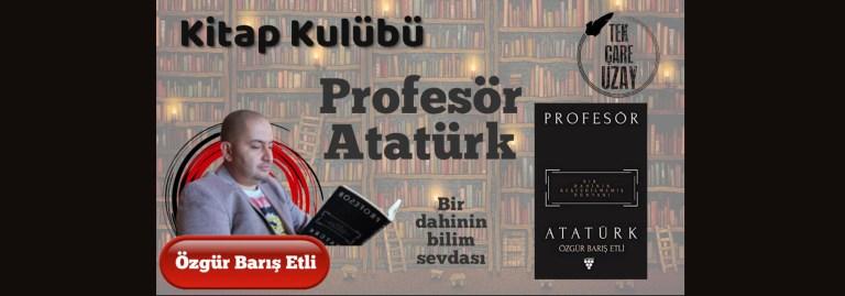 Profesör Atatürk: Atatürk'ün Bilim Sevdası, Konuk: Özgür Barış Etli