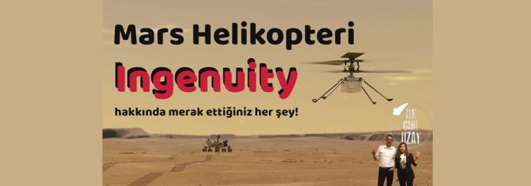 Mars Helikopteri Ingenuity hakkında merak ettiğiniz her şey
