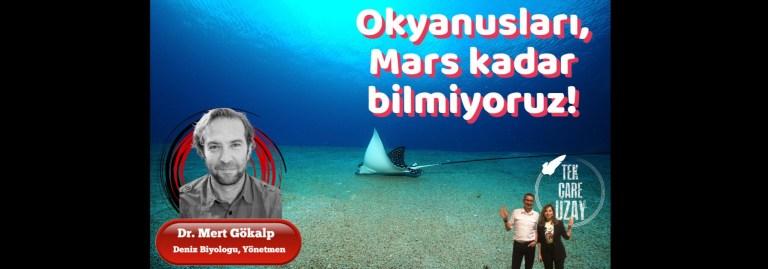 Okyanusları, Mars kadar bilmiyoruz!, Konuk: Dr. Mert Gökalp | B088