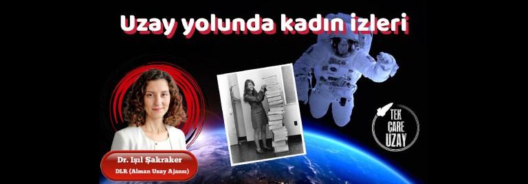 Uzay yolunda kadın izleri, Konuk: Dr. Işıl Şakraker (DLR, Almanya Uzay Merk.) | B091