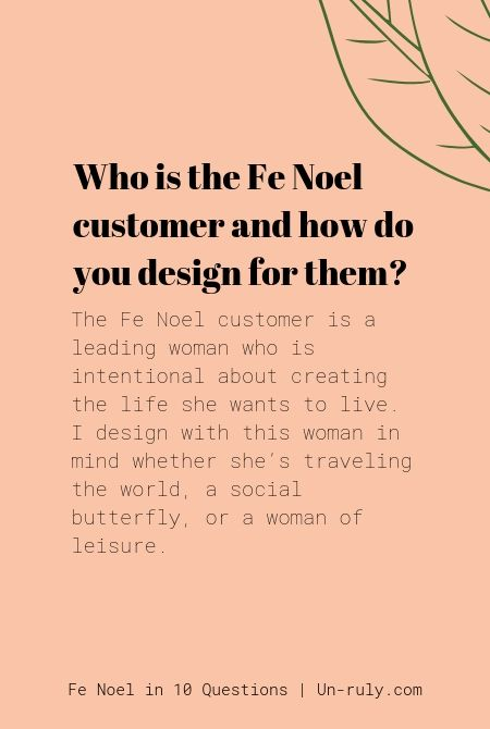 The Fe Noel customer is a leading woman who is intentional about creating the life she wants to live.