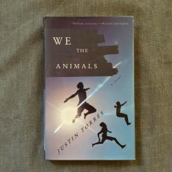 WE THE ANIMALS by Justin Torres