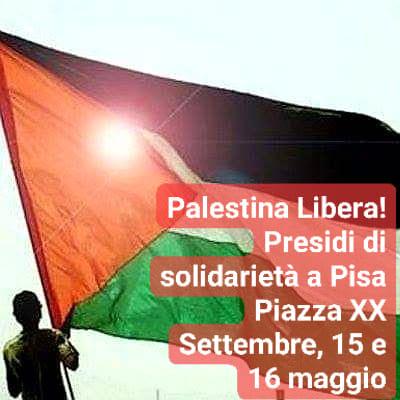 Insieme, in piazza, con la bandiera del popolo palestinese, oppresso e perseguitato da Israele da oltre 70 anni!