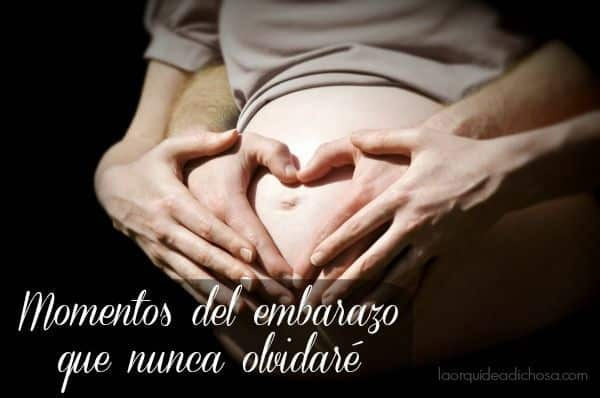 Momentos del embarazo que nunca olvidaré