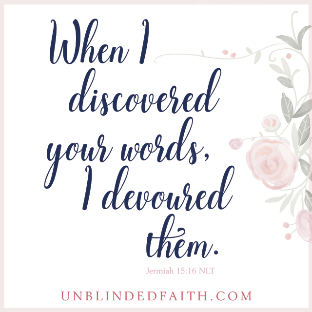 When I discovered your words, I devoured them.