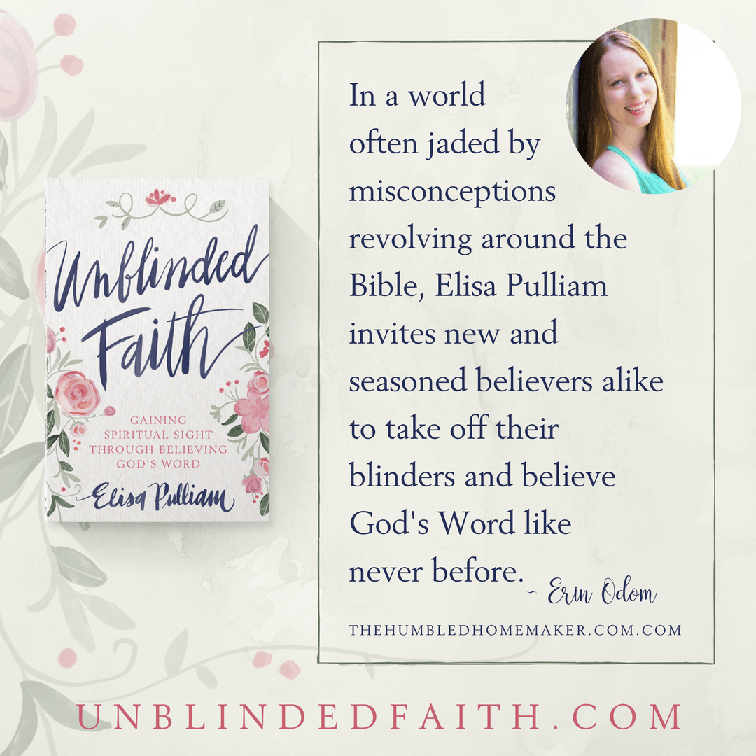 In a world often jaded by misconceptions revolving around the Bible, Elisa Pulliam invites new and seasoned believers alike to take off their blinders and believe God's Word like never before. Unblinded Faith is a devotional that will challenge you and renew your hope in the Truth that will make your faith become sight. ~ Erin Odom