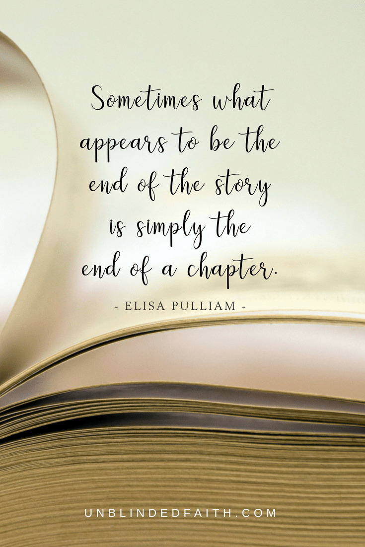 Sometimes what appears to be the end of the story is simply the end of a chapter.