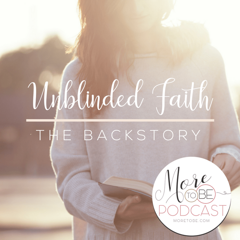 Unblinded Faith - The Backstory on the More to Be Podcast