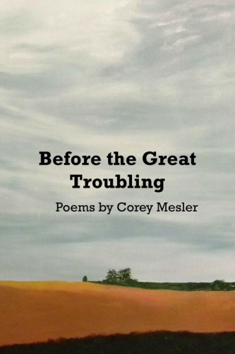 Before the Great Troubling by Corey Mesler